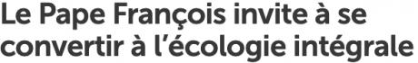 Screenshot_2019-06-08 Le Pape François invite à se convertir à l'écologie intégrale - Vatican News.png