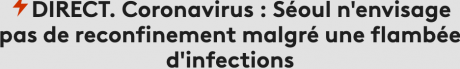 Screenshot_2020-05-13 DIRECT Coronavirus Séoul n'envisage pas de reconfinement malgré une flambée d'infections.png